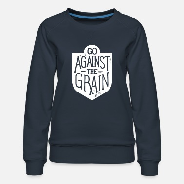 go against the grain - Women's Premium Sweatshirt