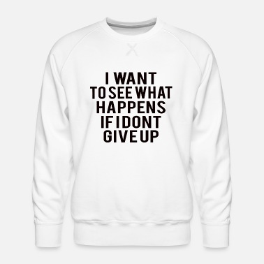 Workout POWERLIFTING : dont give up - Men's Premium Sweatshirt