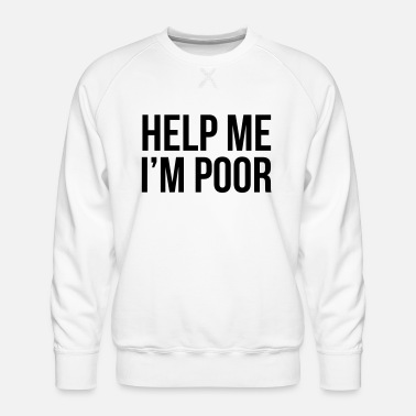 Poor Poor - Men's Premium Sweatshirt