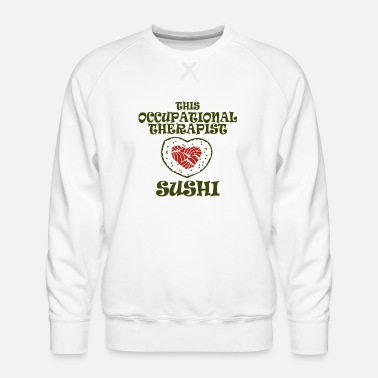 Occupation Occupational therapist - this occupational thera - Men's Premium Sweatshirt