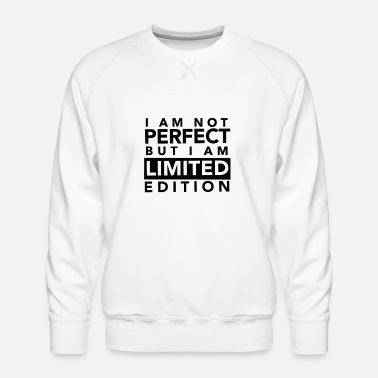 Am I AM NOT PERFECT BUT I AM LIMITED EDITION - Men's Premium Sweatshirt