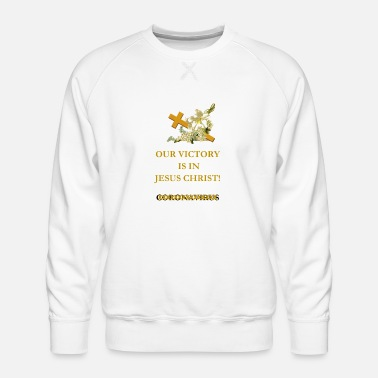 Victory Our Victory Is In Jesus Christ! (Gold) - Men's Premium Sweatshirt