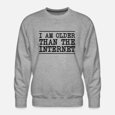 Internet I Am Older Than The Internet - Men's Premium Sweatshirt