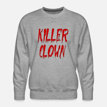 Killer Clown killer clown - Men's Premium Sweatshirt