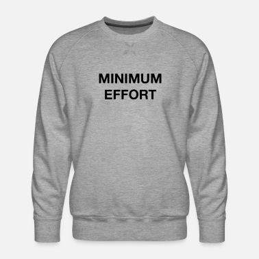 Minimum Minimum Effort - Men's Premium Sweatshirt