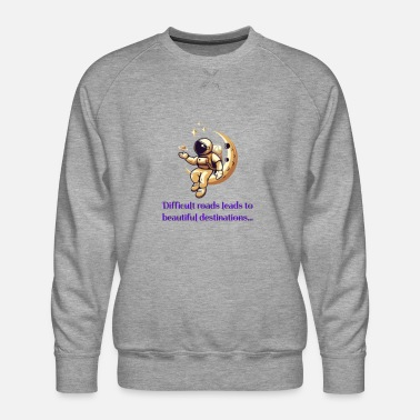 Difficult roads leads to beautiful destinations - Men's Premium Sweatshirt