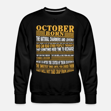 October October born the natural charmers and lovers - Men's Premium Sweatshirt