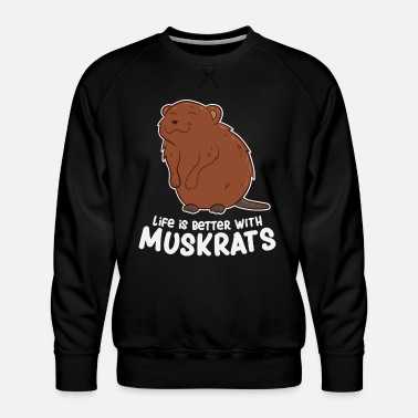 Girl Life Is Better With Muskrats - Men's Premium Sweatshirt