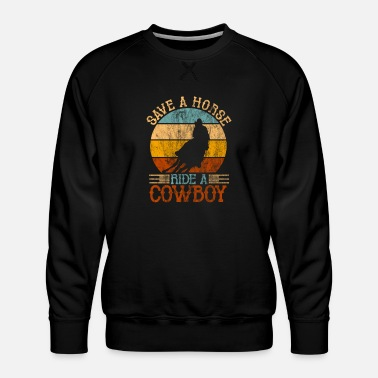 Cowboy Save A Horse Ride A Cowboy Retro Vintage - Men's Premium Sweatshirt