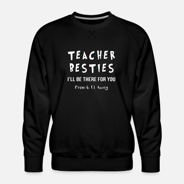Teacher besties ill be there for you from 6ft away - Men's Premium Sweatshirt