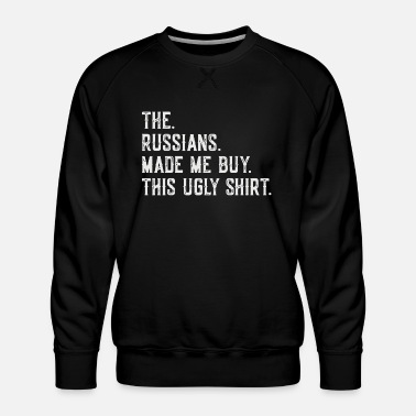 Russian Circles Russian - The Russians Made Me Buy This Ugly Fu - Men's Premium Sweatshirt