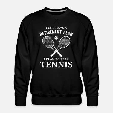 Tennis Player Retirement Plan I Plan to Play Tennis Player Coach - Men's Premium Sweatshirt