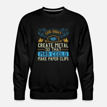 Motor Race God didn't create metal so that man could make - Men's Premium Sweatshirt