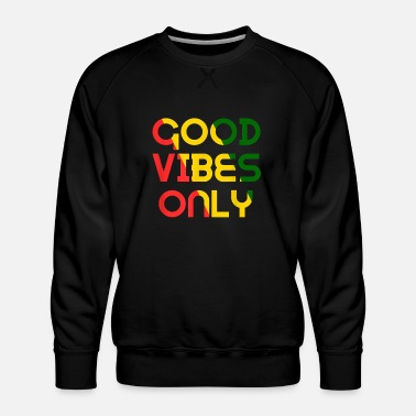 Good Vibes Only Rasta Reggae Roots Clothing Flag - Men's Premium Sweatshirt