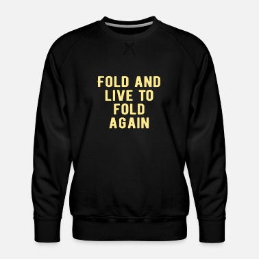 Funny POKER: Fold and live to fold again - Men's Premium Sweatshirt