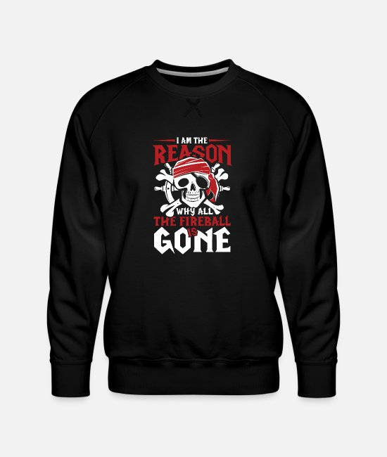I Am The Reason Why All The Fireball Is Gone Hoodies & Sweatshirts - The Reason why Fireball is gone | retro vintage - Men's Premium Sweatshirt black