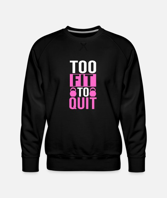 Work Out Hoodies & Sweatshirts - Too Fit To Quit Fitness Workout Gift - Men's Premium Sweatshirt black