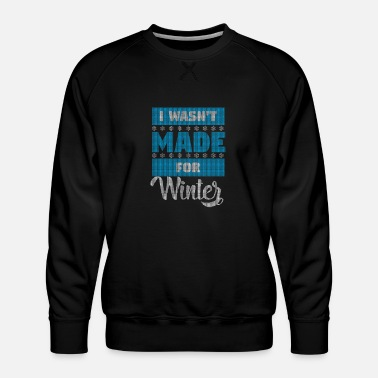 I wasn't made for winter - Men's Premium Sweatshirt