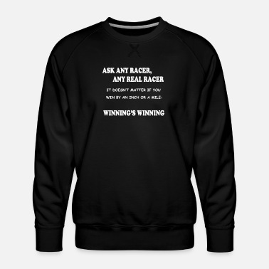 Any Ask any RACER Any Real RACER - Men's Premium Sweatshirt