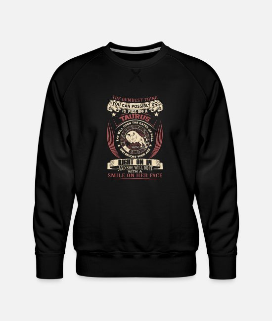 Leo Sun Signs Hoodies & Sweatshirts - Taurus - Pissing off a taurus is the dumbest thing - Men's Premium Sweatshirt black