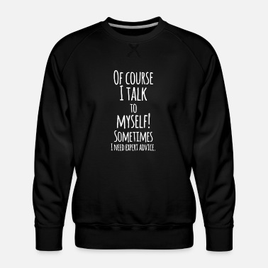 Expert Advice Humor Expert Advice - Men's Premium Sweatshirt