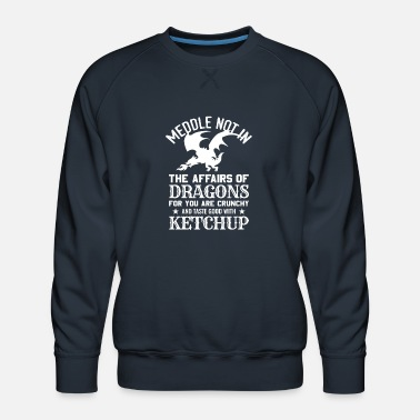 Dragons Lair Meddle Not In The Affairs Of Dragons Funny Fantasy - Men's Premium Sweatshirt
