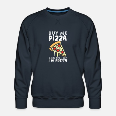 Hungry Buy me a pizza and tell me I´m pretty - Men's Premium Sweatshirt