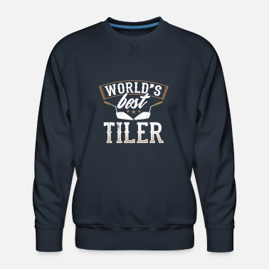 Bathroom Perfect Tiler Design Quote World's Best - Men's Premium Sweatshirt
