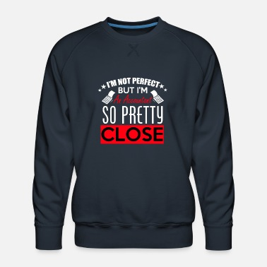 Accountant So Pretty Close I'm an accountant so pretty close - Men's Premium Sweatshirt