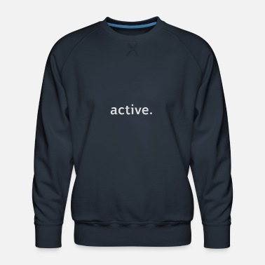 Weird active. - Men's Premium Sweatshirt