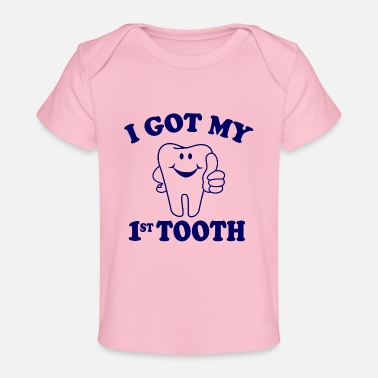 Tooth I Got My First Tooth - Baby Organic T-Shirt