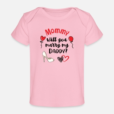 Request Funny Will You Marry My Daddy Ideas For Kids Gift - Baby Organic T-Shirt