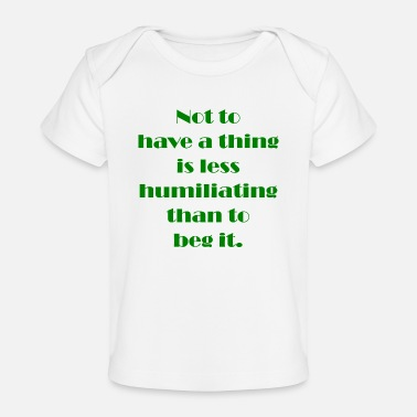 Humiliating Not to have a thing is less humiliating than to - Baby Organic T-Shirt