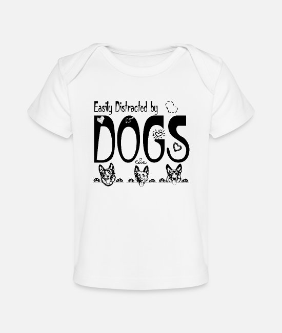 German Shepherd Baby T-Shirts - Easily Distracted by Dogs - Baby Organic T-Shirt white