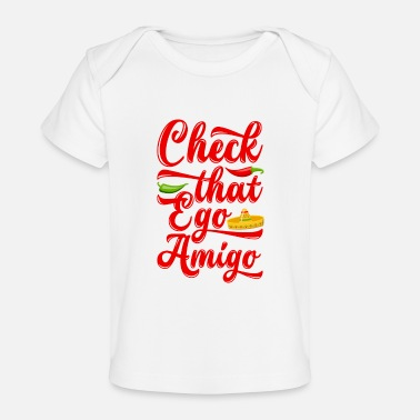 Ego Check That Ego Amigo - Baby Organic T-Shirt