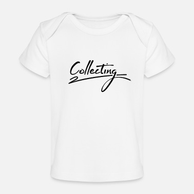 Collection Collecting Collecting Collecting Collecting - Baby Organic T-Shirt