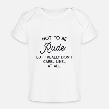 Rude Not to be Rude - Baby Organic T-Shirt