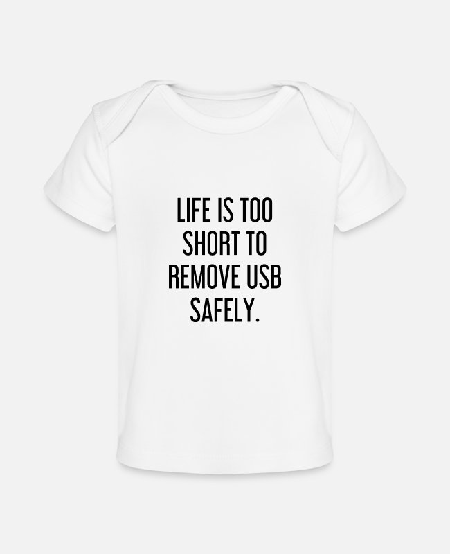 Quote Baby T-Shirts - Life is too short to remove USB safely. - Baby Organic T-Shirt white