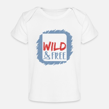 Young Wild Free Young wild & free - Baby Organic T-Shirt