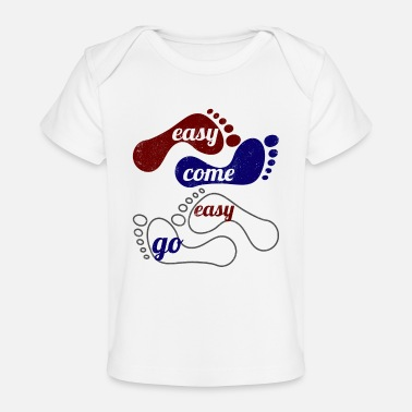 Easy Easy come easy go - Baby Organic T-Shirt