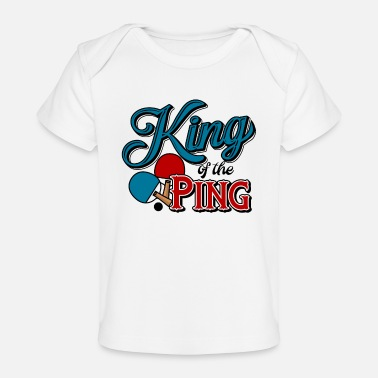King Table Tennis King Of The Ping Pong Funny Retro - Baby Organic T-Shirt