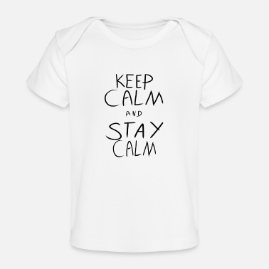 Calm KEEP CALM AND STAY CALM - Baby Organic T-Shirt