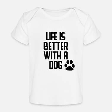 Better Life Is Better With A Dog - Baby Organic T-Shirt