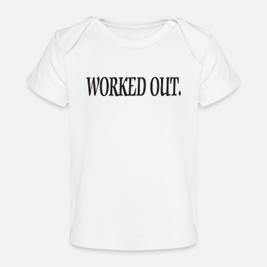 Work Out Worked Out - Baby Organic T-Shirt