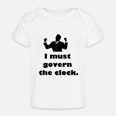 Government I must govern the clock, not be governed by it. - Baby Organic T-Shirt