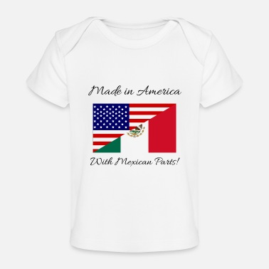 America Made in America with Mexican Parts! - Baby Organic T-Shirt