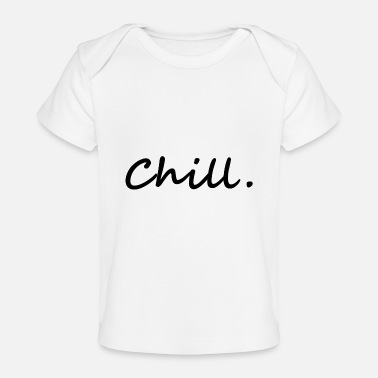 Chill chill. chill out - Baby Organic T-Shirt