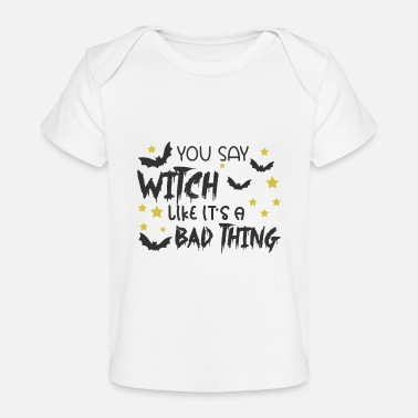 Pumpkin You Say Witch Like It's A Bad Thing - Baby Organic T-Shirt