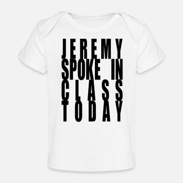 jeremy spoke in class today - Baby Organic T-Shirt