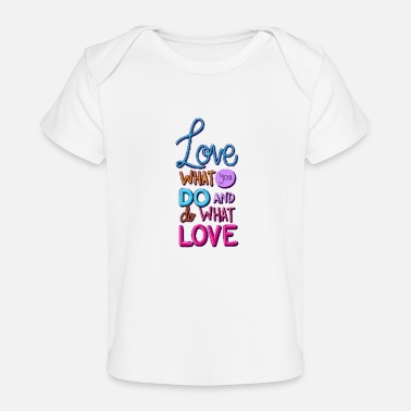 Best t-shirt love what you what you love lettering - Baby Organic T-Shirt